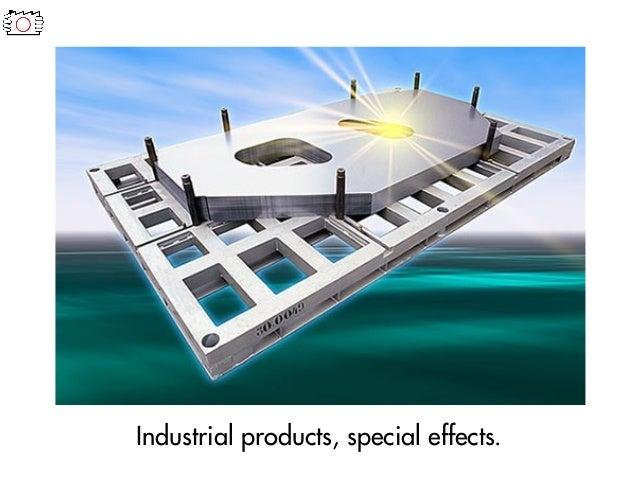 Industrial products, special effects.