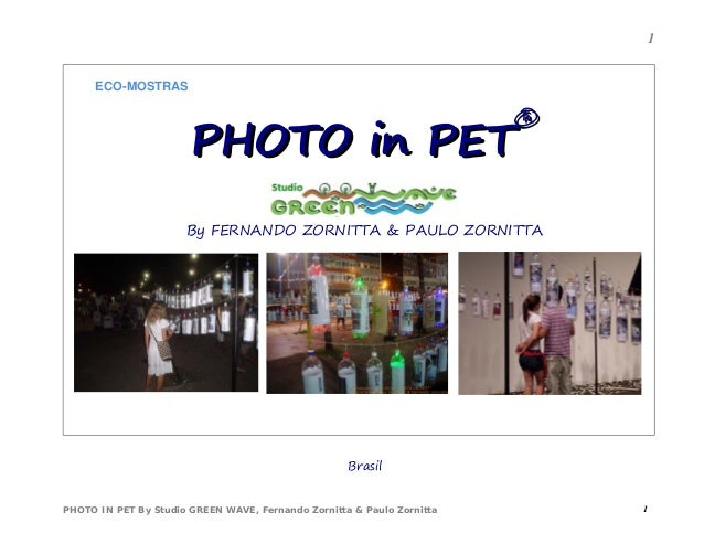 Brasil PHOTO IN PET By Studio GREEN WAVE, Fernando Zornitta & Paulo Zornitta 1 1 ECO-MOSTRAS PHOTO in PETPHOTO in PET ®® B...