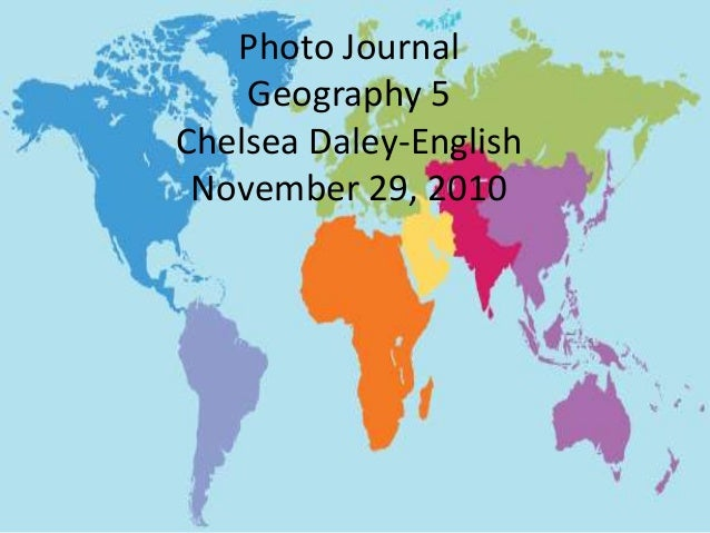 Photo Journal Geography 5 Chelsea Daley-English November 29, 2010