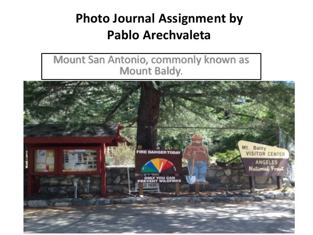 Photo Journal Assignment by Pablo Arechvaleta Mount San Antonio, commonly known as Mount Baldy.