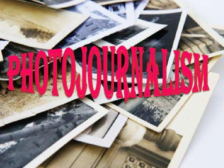 PHOTOJOURNALISM<br />