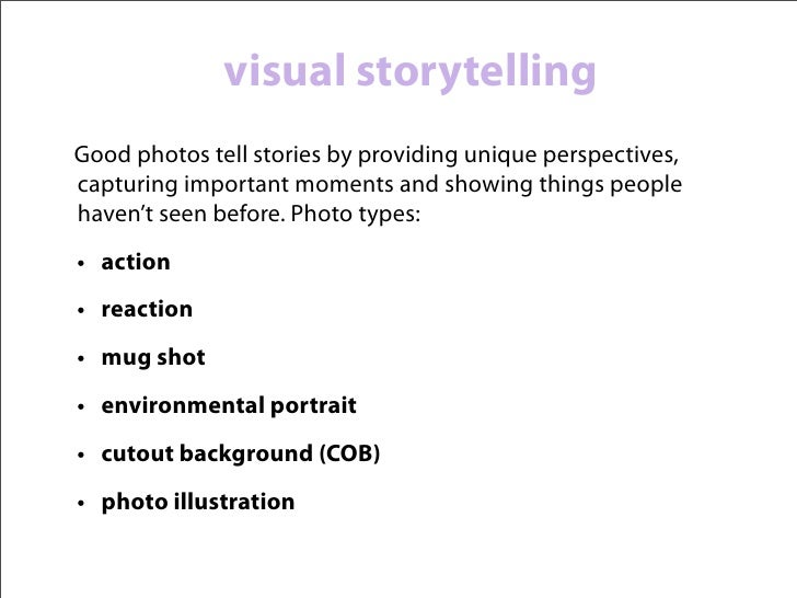 telling the whole story• angles: bird's  eye view (high),  normal eye view,  worm's eye view  (low)• distances:  close-up,...