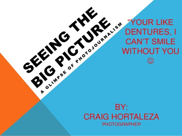 """BY: CRAIG HORTALEZA PHOTOGRAPHER """"YOUR LIKE DENTURES, I CAN'T SMILE WITHOUT YOU """