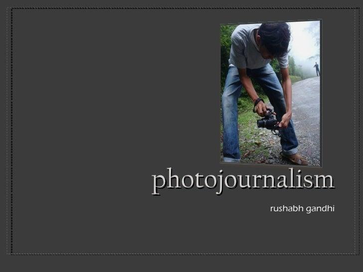 photojournalism <ul><li>rushabh gandhi </li></ul>