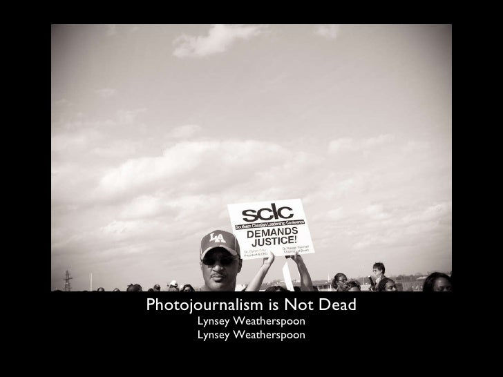 Photojournalism is Not Dead Lynsey Weatherspoon Lynsey Weatherspoon