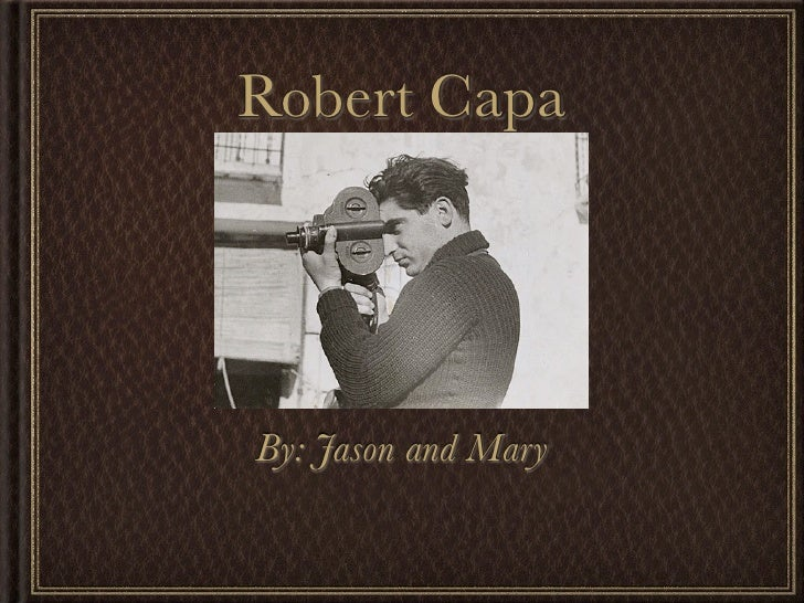 Robert Capa     By: Jason and Mary