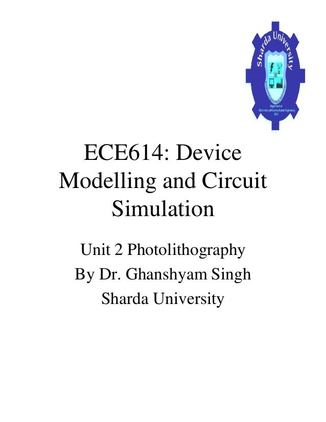 ECE614: Device Modelling and Circuit SimulationSimulation Unit 2 Photolithography By Dr. Ghanshyam Singh Sharda University