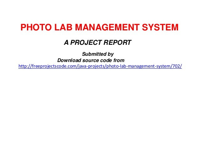 PHOTO LAB MANAGEMENT SYSTEM A PROJECT REPORT Submitted by Download source code from http://freeprojectscode.com/java-proje...