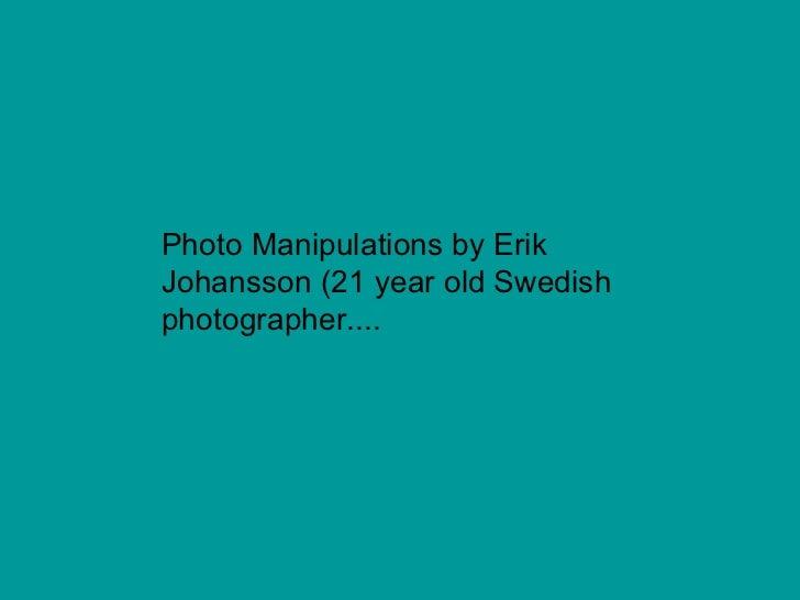 Photo Manipulations by Erik Johansson (21 year old Swedish photographer....