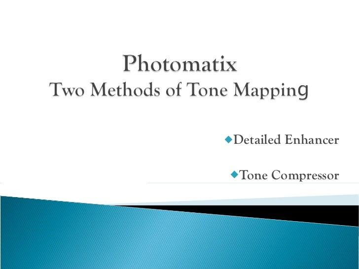 <ul><li>Detailed Enhancer </li></ul><ul><li>Tone Compressor </li></ul>