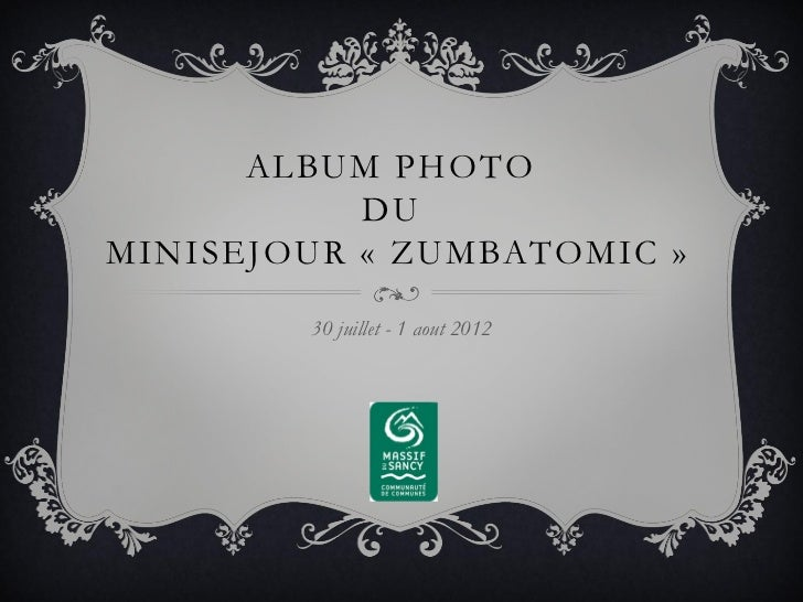 ALBUM PHOTO           DUMINISEJOUR « ZUMBATOMIC »        30 juillet - 1 aout 2012