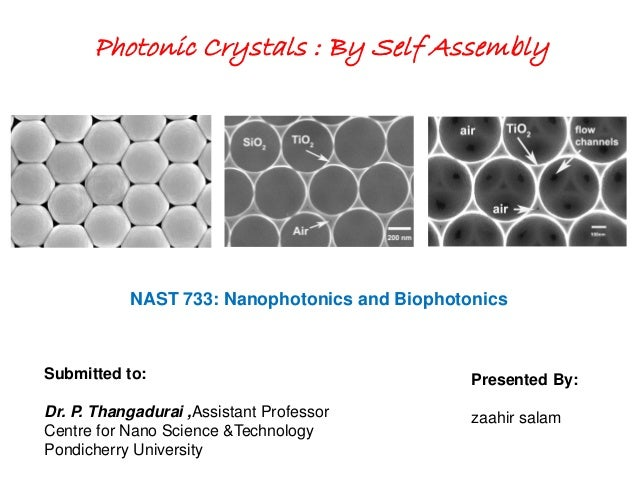 Photonic Crystals : By Self Assembly Presented By: zaahir salam NAST 733: Nanophotonics and Biophotonics Submitted to: Dr....