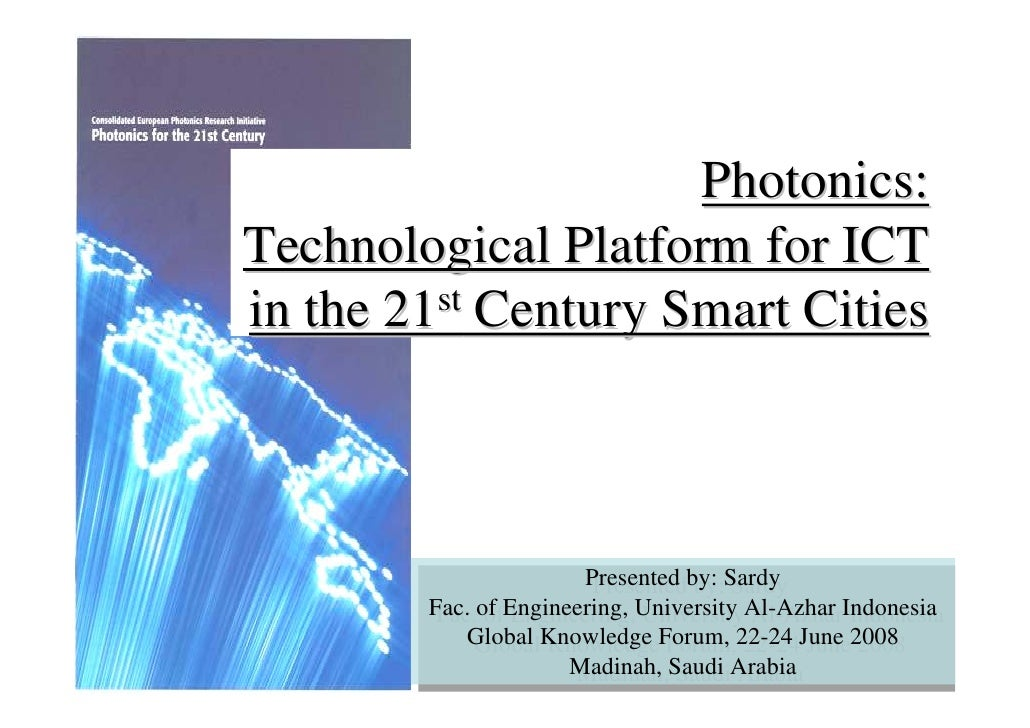 Photonics: Technological Platform for ICT in the 21st Century Smart Cities                            Presented by: Sardy ...