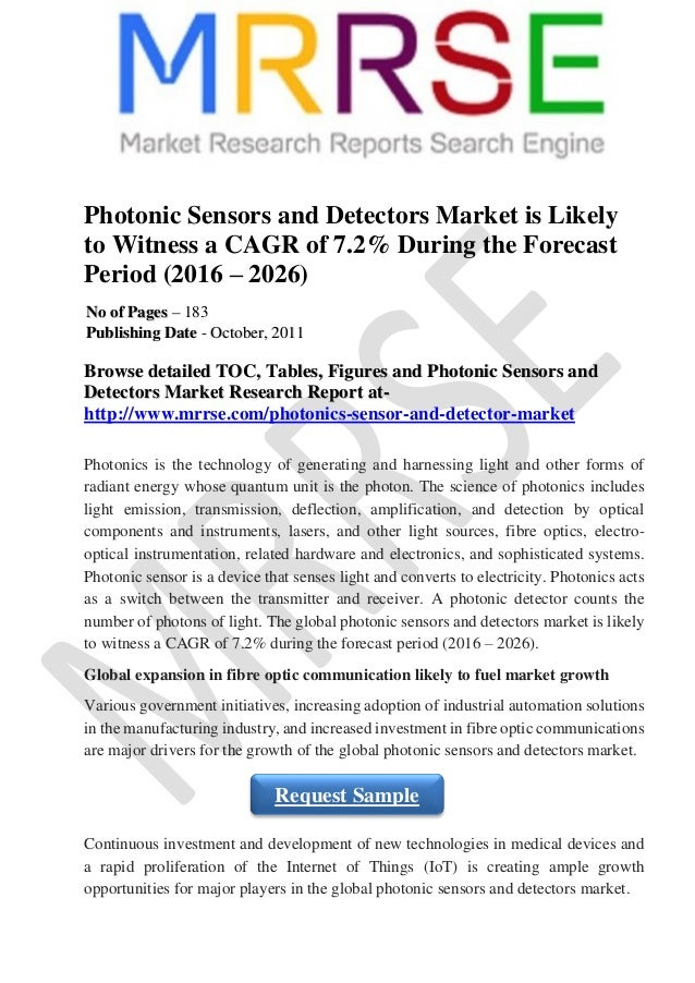 photonic sensors market is expected to According to stratistics mrc, the global photonics market is accounted for $54863 billion in 2017 and is expected to reach $134456 billion by 2026 growing at  sensing • metrology • other applications end users covered:.