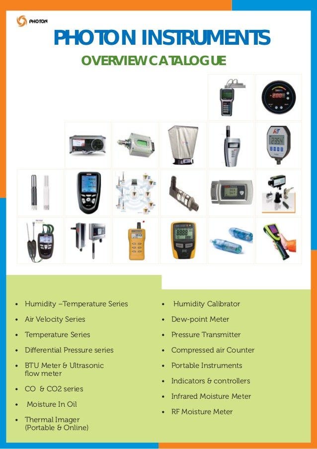PHOTON INSTRUMENTS OVERVIEW CATALOGUE  • Humidity –Temperature Series  •  Humidity Calibrator  • Air Velocity Series  • De...