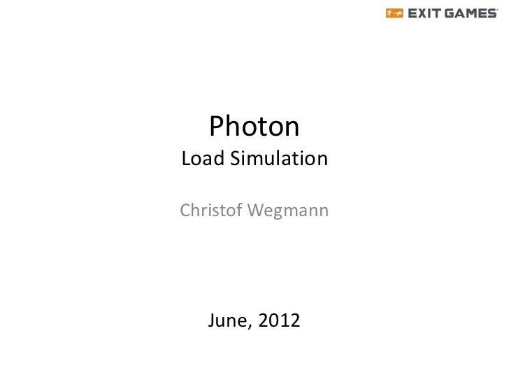 PhotonLoad SimulationChristof Wegmann   June, 2012