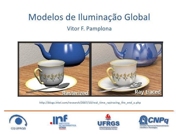 Modelos de Iluminação Global                       Vitor F. Pamplona       http://blogs.intel.com/research/2007/10/real_ti...