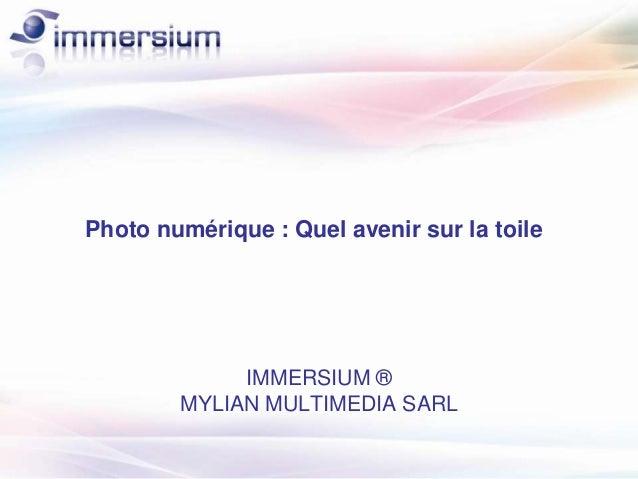 Photo numérique : Quel avenir sur la toile IMMERSIUM ® MYLIAN MULTIMEDIA SARL