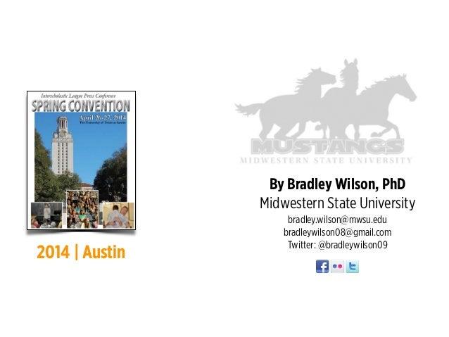 ! ! By Bradley Wilson, PhD Midwestern State University bradley.wilson@mwsu.edu bradleywilson08@gmail.com Twitter: @bradley...