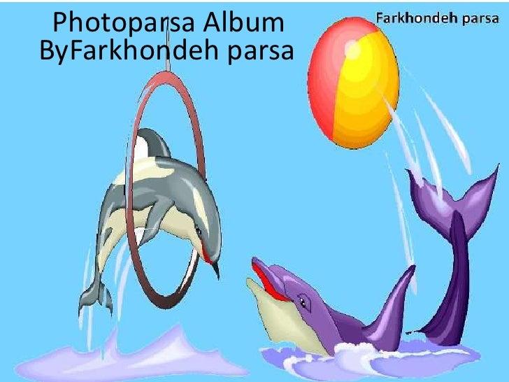 Photoparsa Album<br />ByFarkhondeh parsa<br />