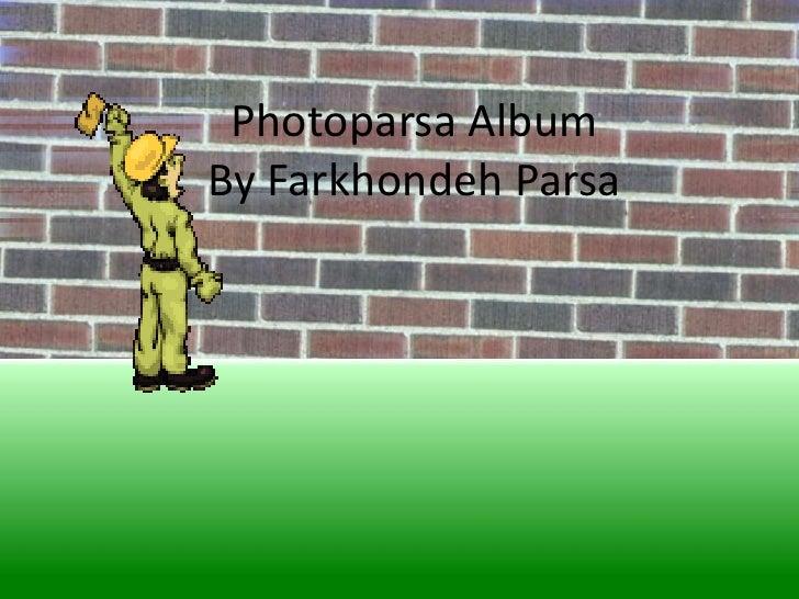 Photoparsa AlbumBy FarkhondehParsa<br />