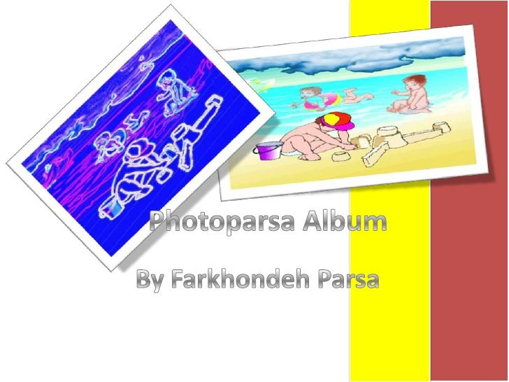 PhotoparsaAlbum<br />By FarkhondehParsa<br />