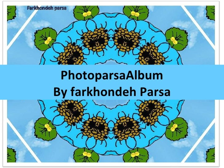PhotoparsaAlbum By farkhondeh Parsa