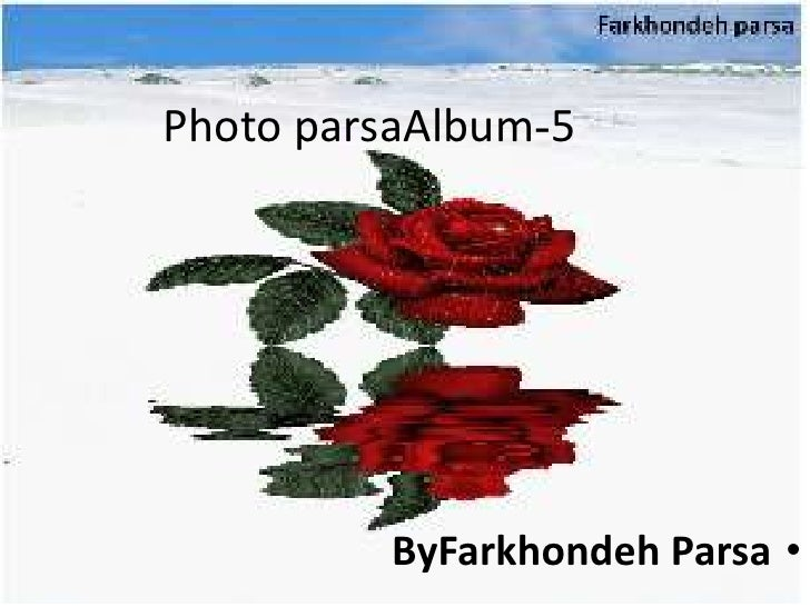 5-Photo parsaAlbum<br /><ul><li>ByFarkhondeh Parsa</li></li></ul><li>