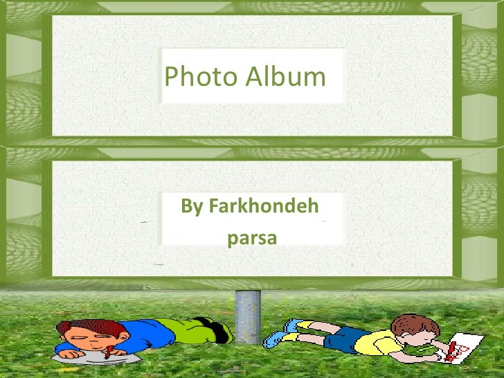 Photo Album<br />By Farkhondeh<br />parsa<br />