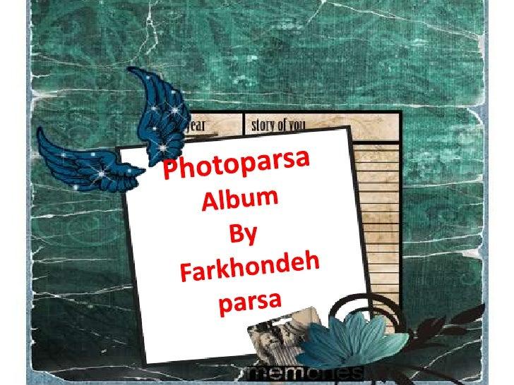 Photoparsa AlbumBy Farkhondeh parsa<br />