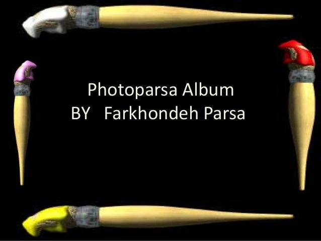 Photoparsa Album BY Farkhondeh Parsa