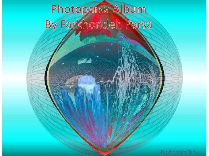 Photoparsa AlbumBy Farkhondeh Parsa<br />FarkhondehParsa<br />