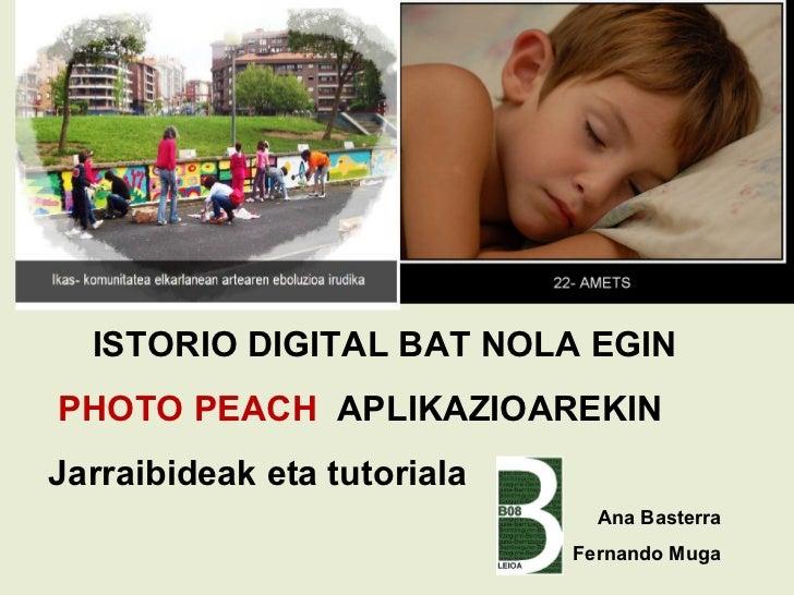 ISTORIO DIGITAL BAT NOLA EGINPHOTO PEACH APLIKAZIOAREKINJarraibideak eta tutoriala                               Ana Baste...