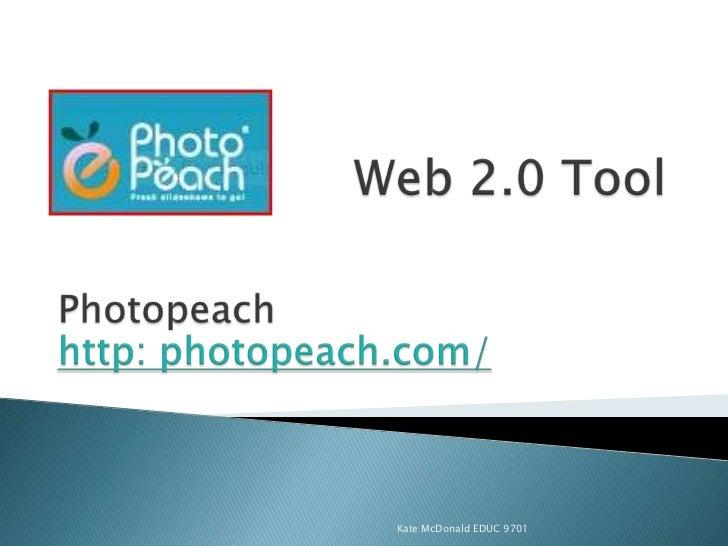 Web 2.0 Tool<br />Photopeach<br />http: photopeach.com/<br />Kate McDonald EDUC 9701<br />