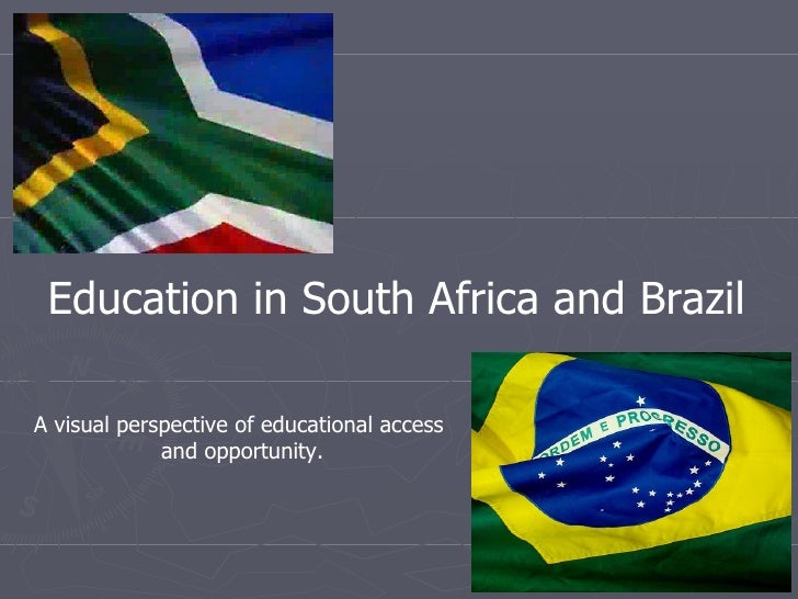 Education in South Africa and Brazil  A visual perspective of educational access              and opportunity.
