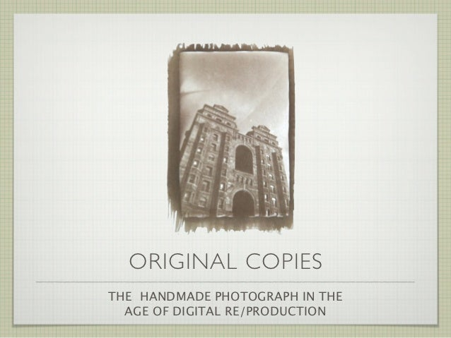 ORIGINAL COPIESTHE HANDMADE PHOTOGRAPH IN THE  AGE OF DIGITAL RE/PRODUCTION