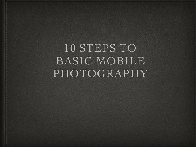 10 Tips For Good Smartphone Photography: 10 Tips For Better Mobile Photography