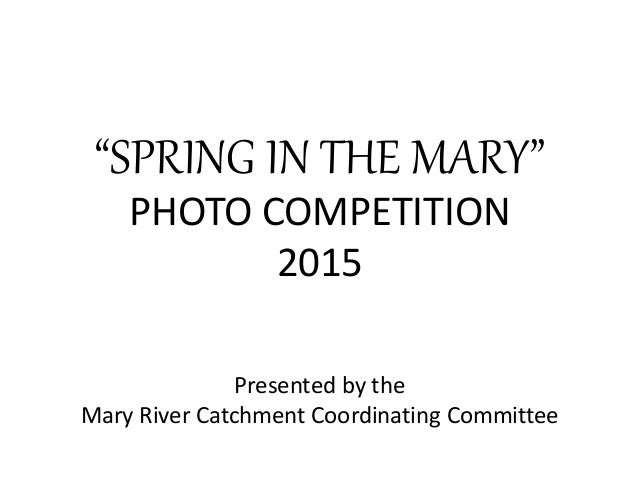 """Presented by the Mary River Catchment Coordinating Committee """"SPRING IN THE MARY"""" PHOTO COMPETITION 2015"""