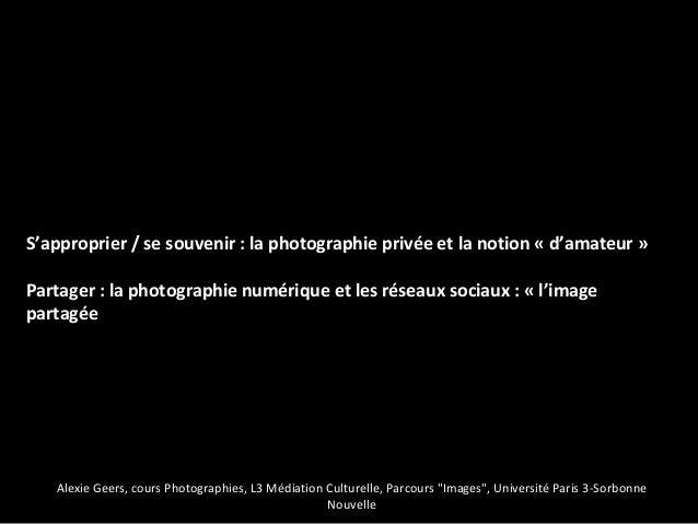 S'approprier / se souvenir : la photographie privée et la notion « d'amateur »Partager : la photographie numérique et les ...