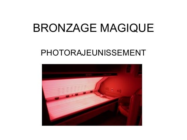 BRONZAGE MAGIQUE PHOTORAJEUNISSEMENT