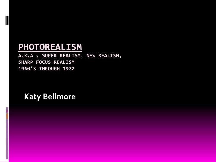 PhotorealismA.K.A : super realism, new realism, sharp focus realism1960's through 1972<br />Katy Bellmore<br />