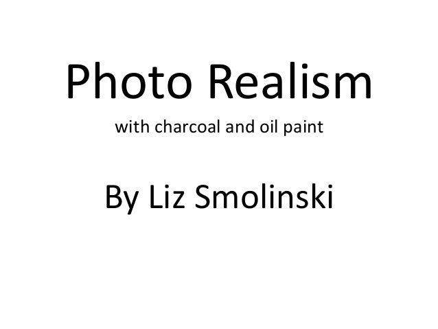 Photo Realism with charcoal and oil paint  By Liz Smolinski