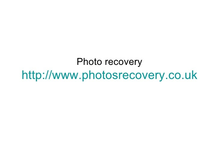 Photo recovery http://www.photosrecovery.co.uk