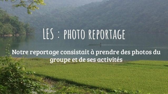 LES : photo reportage Notre reportage consistait à prendre des photos du groupe et de ses activités