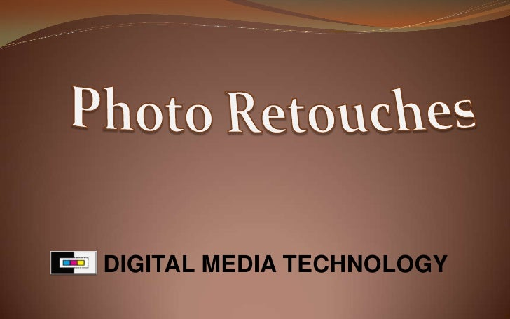 DIGITAL MEDIA TECHNOLOGY<br />Photo Retouches<br />