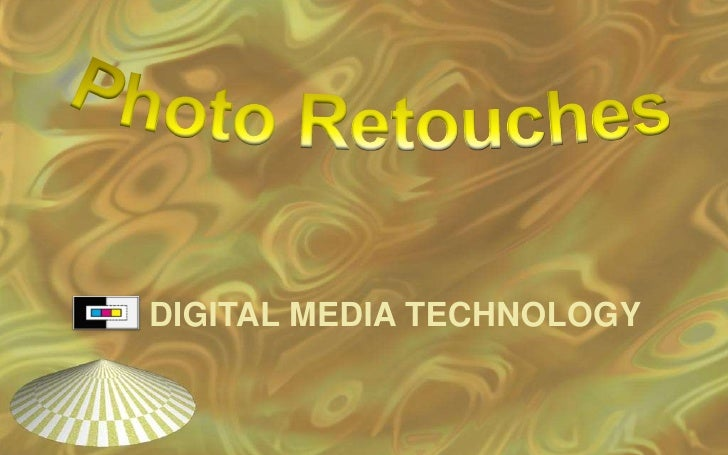 Photo Retouches <br />DIGITAL MEDIA TECHNOLOGY<br />