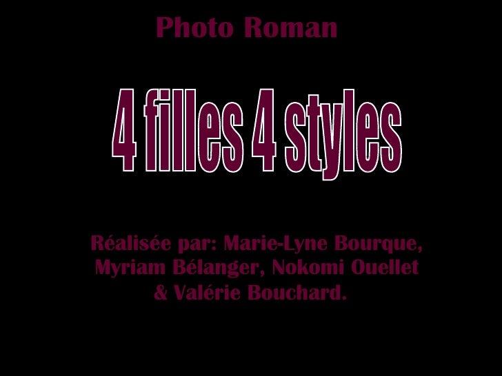 Photo Roman Réalisée par: Marie-Lyne Bourque, Myriam Bélanger, Nokomi Ouellet & Valérie Bouchard.   4 filles 4 styles