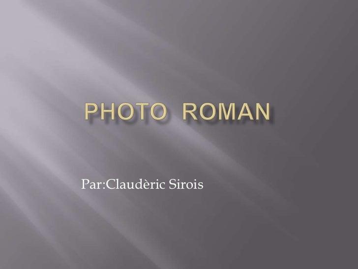 Photo  Roman <br />Par:ClaudèricSirois<br />