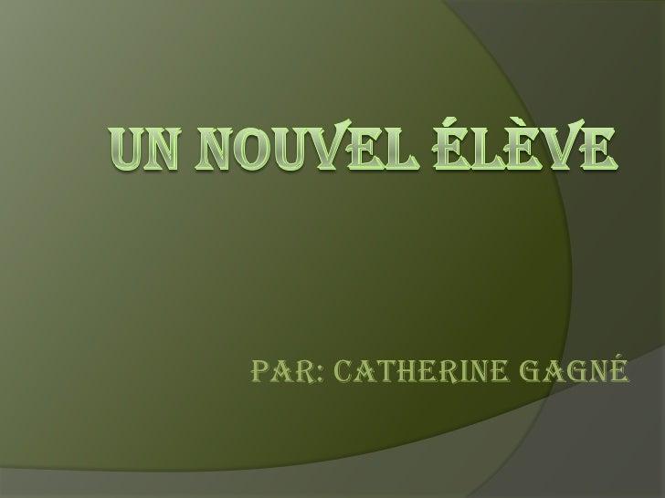 Un nouvel élève<br />Par: Catherine Gagné<br />