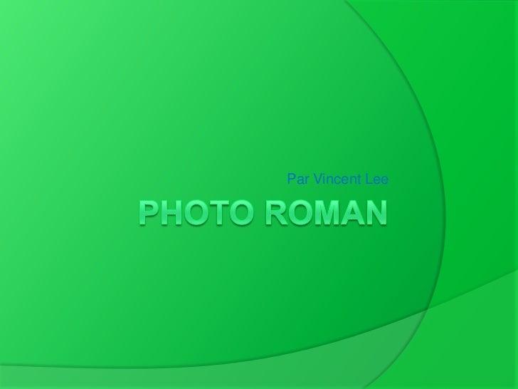 Photo roman<br />Par Vincent Lee<br />